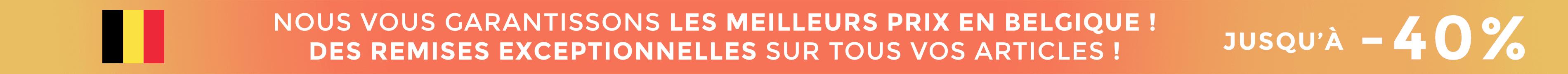 Nous vous garantissons les meilleurs prix en Belgique! Des remises exceptionnelles sur tous vos articles!